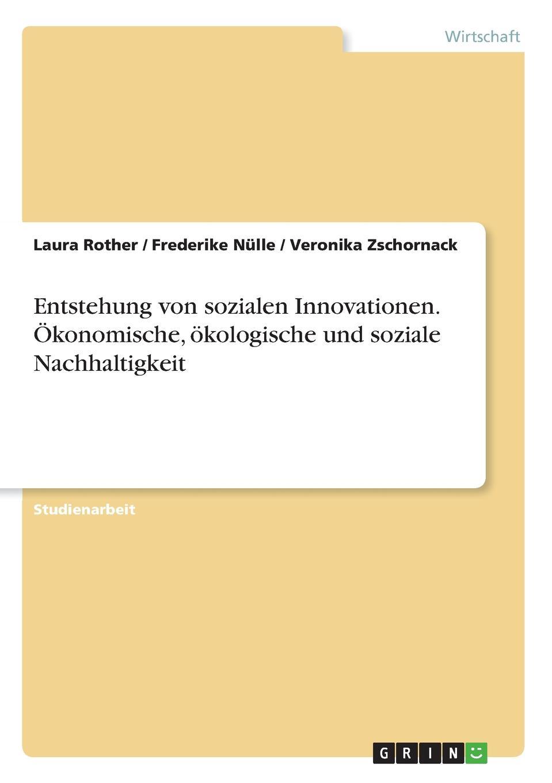 Laura Rother, Frederike Nülle, Veronika Zschornack Entstehung von sozialen Innovationen. Okonomische, okologische und soziale Nachhaltigkeit melanie fleig anreizsysteme zur forderung von innovationen im unternehmen