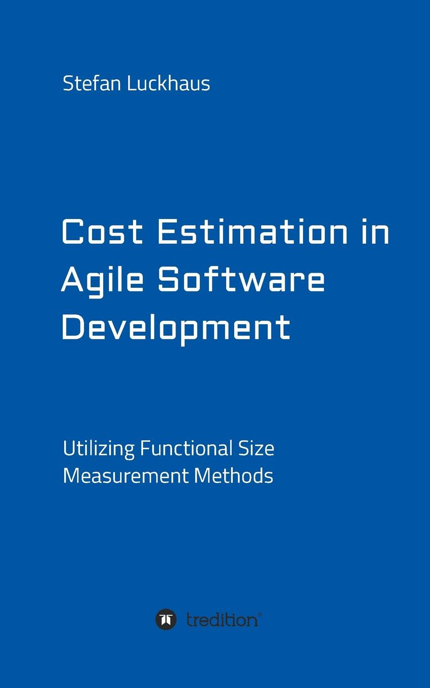 Stefan Luckhaus Cost Estimation in Agile Software Development design of a fuzzy logic estimation process for software projects