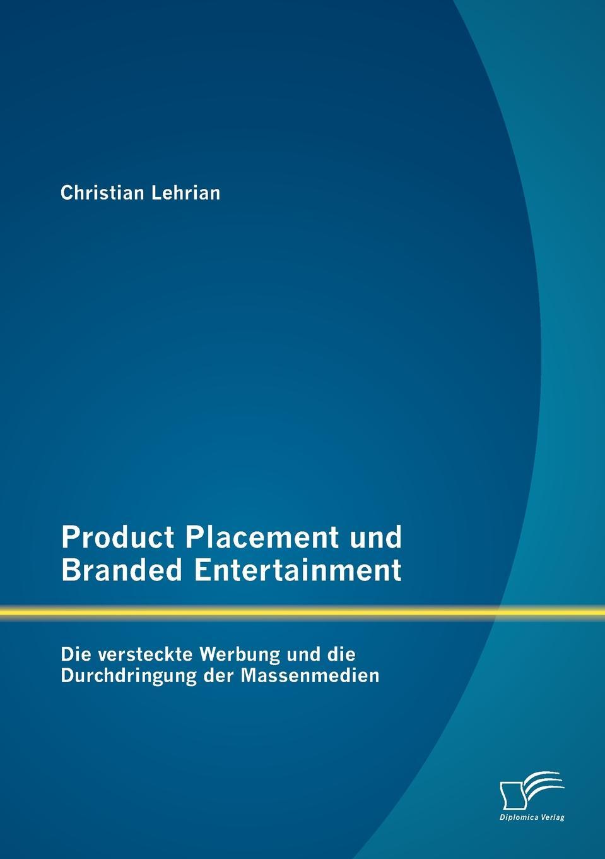 Christian Lehrian Product Placement und Branded Entertainment. Die versteckte Werbung und die Durchdringung der Massenmedien kathrin niederdorfer product placement ausgewahlte studien uber die wirkung auf den rezipienten