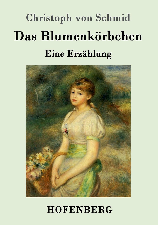 Christoph von Schmid Das Blumenkorbchen christoph von schmid kurze erzahlungen