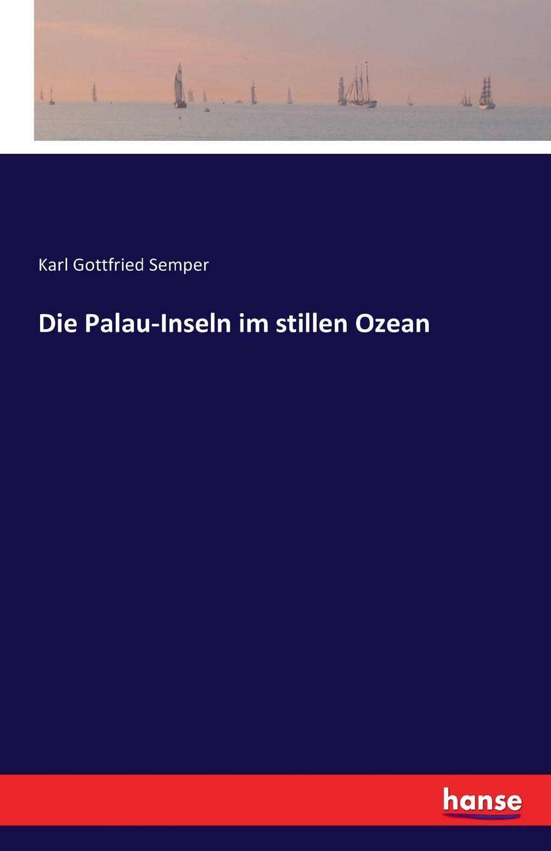 где купить Karl Gottfried Semper Die Palau-Inseln im stillen Ozean по лучшей цене
