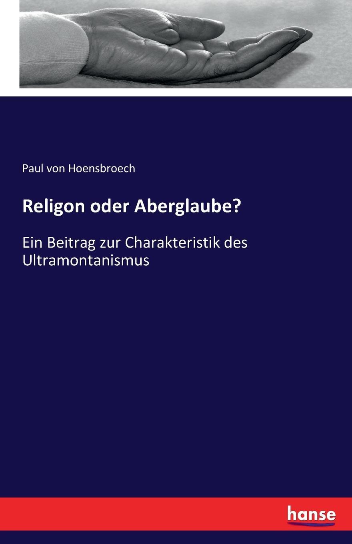 Paul von Hoensbroech Religon oder Aberglaube. max kemmerich prophezeiungen alter aberglaube oder neue wahrheit
