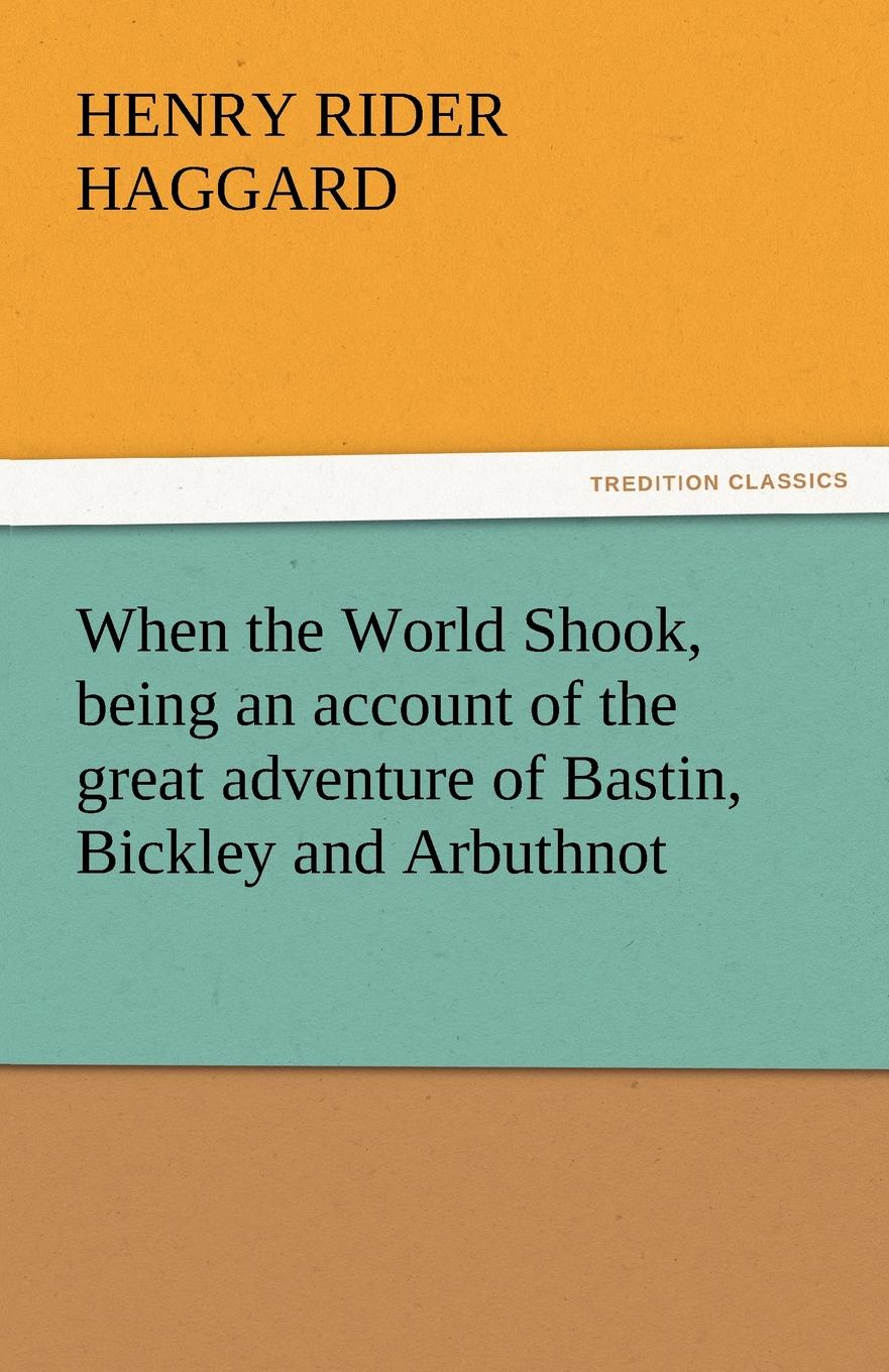 лучшая цена H. Rider Haggard When the World Shook, Being an Account of the Great Adventure of Bastin, Bickley and Arbuthnot