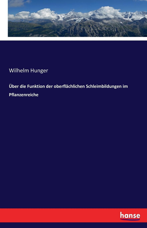 Wilhelm Hunger Uber die Funktion der oberflachlichen Schleimbildungen im Pflanzenreiche christian brüning wunder aus dem pflanzenreiche