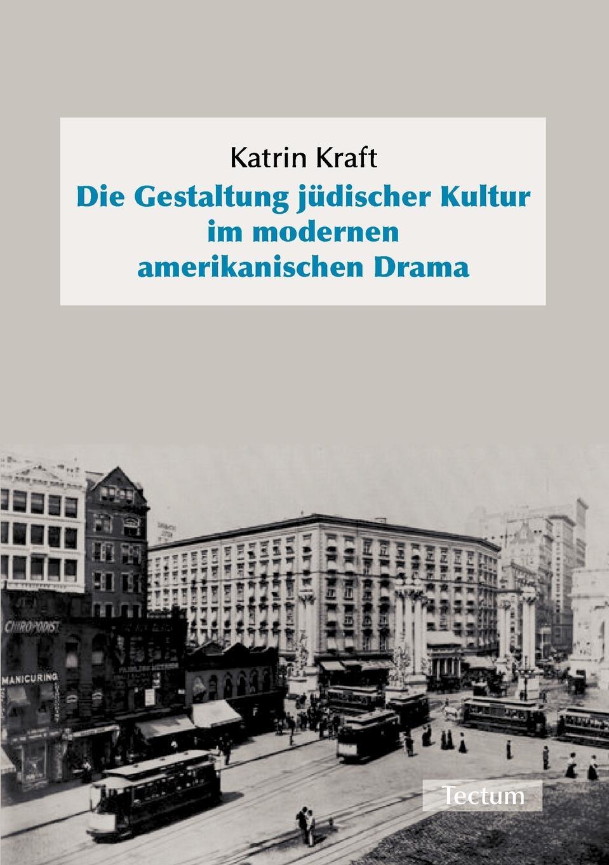 Katrin Kraft Die Gestaltung judischer Kultur im modernen amerikanischen Drama katrin strauß die diktatur der optimisten