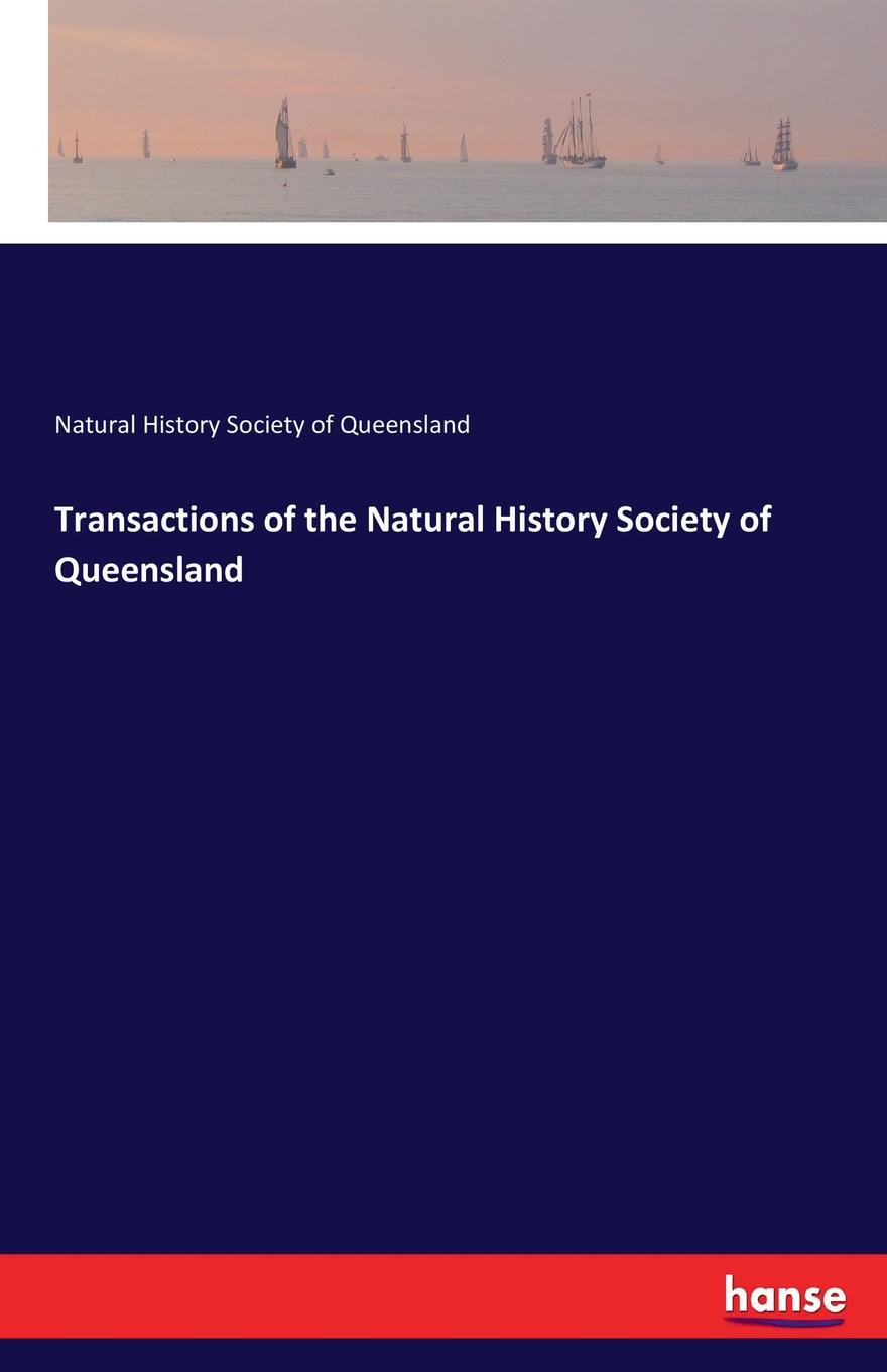 Natural History Society of Queensland Transactions of the Natural History Society of Queensland thomas sprat the history of the royal society of london for the improving of natural knowledge