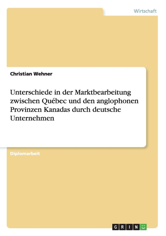 Unterschiede in der Marktbearbeitung zwischen Quebec und den anglophonen Provinzen Kanadas durch deutsche Unternehmen