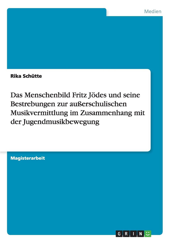 Rika Schütte Das Menschenbild Fritz Jodes und seine Bestrebungen zur ausserschulischen Musikvermittlung im Zusammenhang mit der Jugendmusikbewegung