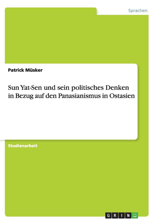 Patrick Müsker Sun Yat-Sen und sein politisches Denken in Bezug auf den Panasianismus in Ostasien туфли yat foot wind turbine y 6