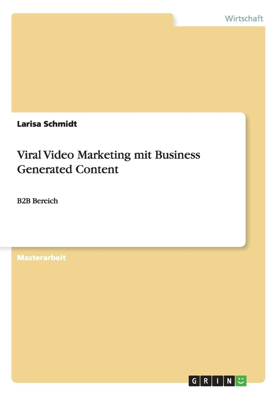 Larisa Schmidt Viral Video Marketing mit Business Generated Content christiane jungermann prozessverbesserung im b2b online verkaufsprozess durch webtracking analyse und content marketing techniken