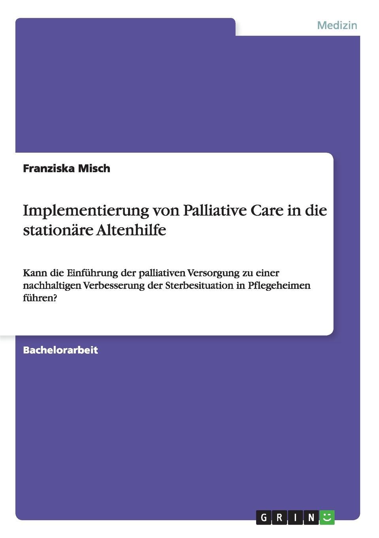 Franziska Misch Implementierung von Palliative Care in die stationare Altenhilfe karina schürkens eine pflegepadagogische perspektive auf die curricula im bereich der palliative care