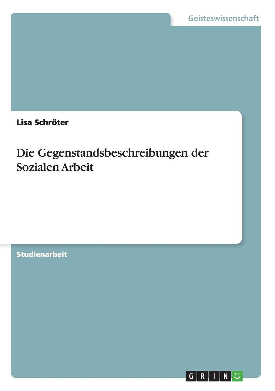 Lisa Schröter Die Gegenstandsbeschreibungen der Sozialen Arbeit цены