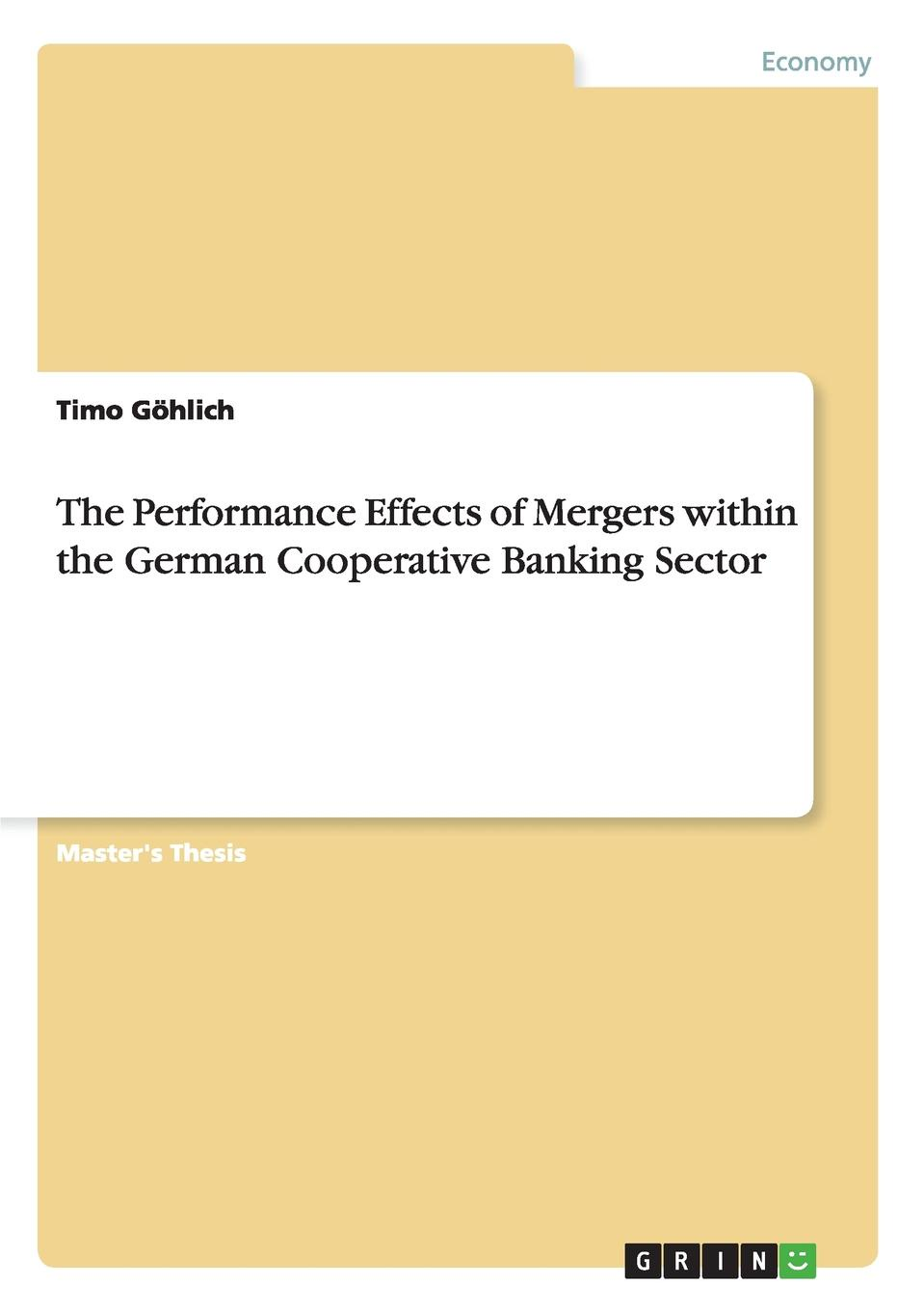 Timo Göhlich The Performance Effects of Mergers within the German Cooperative Banking Sector productivity and economies in pakistan s commercial banking sector