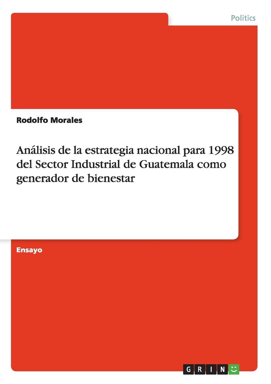 Rodolfo Morales Analisis de la estrategia nacional para 1998 del Sector Industrial de Guatemala como generador de bienestar enrique rosales asensio importancia de la tasa de descuento en la gestion de proyectos energeticos