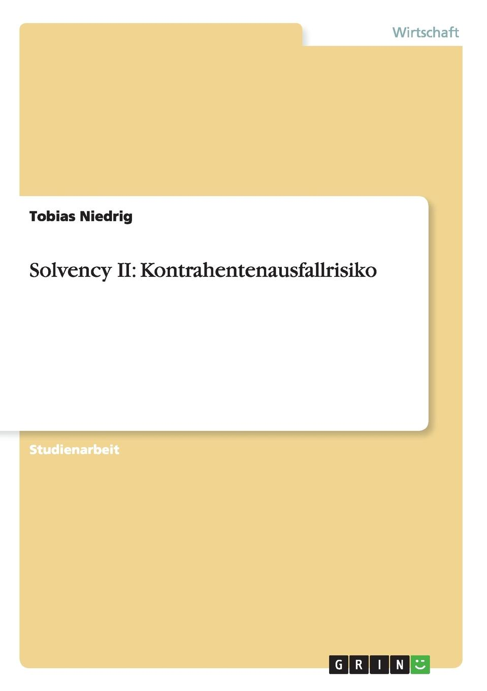 Tobias Niedrig Solvency II. Kontrahentenausfallrisiko david buckham executive s guide to solvency ii
