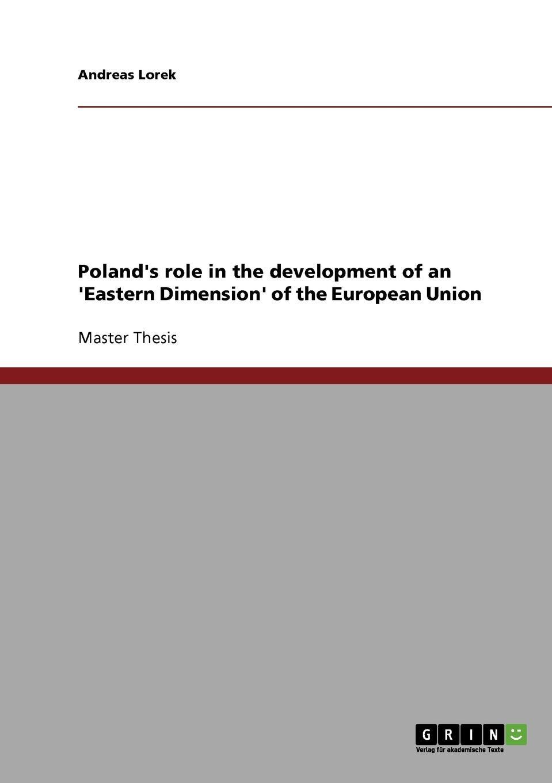 Andreas Lorek Poland.s role in the development of an .Eastern Dimension. of the European Union недорго, оригинальная цена