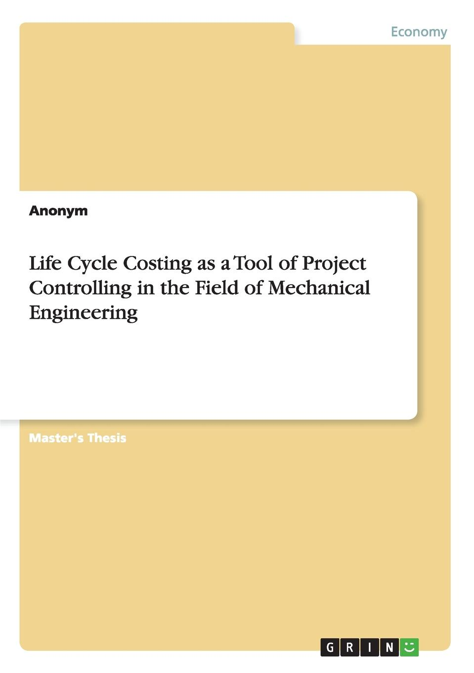 Неустановленный автор Life Cycle Costing as a Tool of Project Controlling in the Field of Mechanical Engineering the cost of contracting out