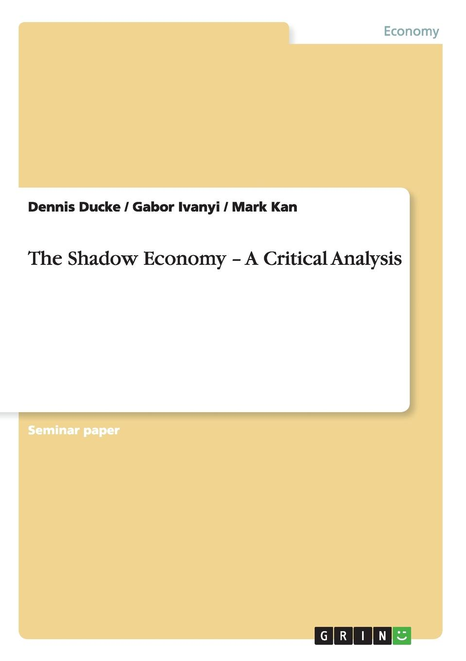 Dennis Ducke, Gabor Ivanyi, Mark Kan The Shadow Economy - A Critical Analysis hortense and the shadow