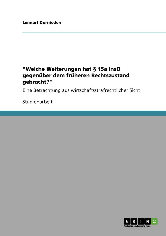 """Книга """"Welche Weiterungen hat . 15a InsO gegenuber dem fruheren Rechtszustand gebracht."""". Lennart Dornieden"""