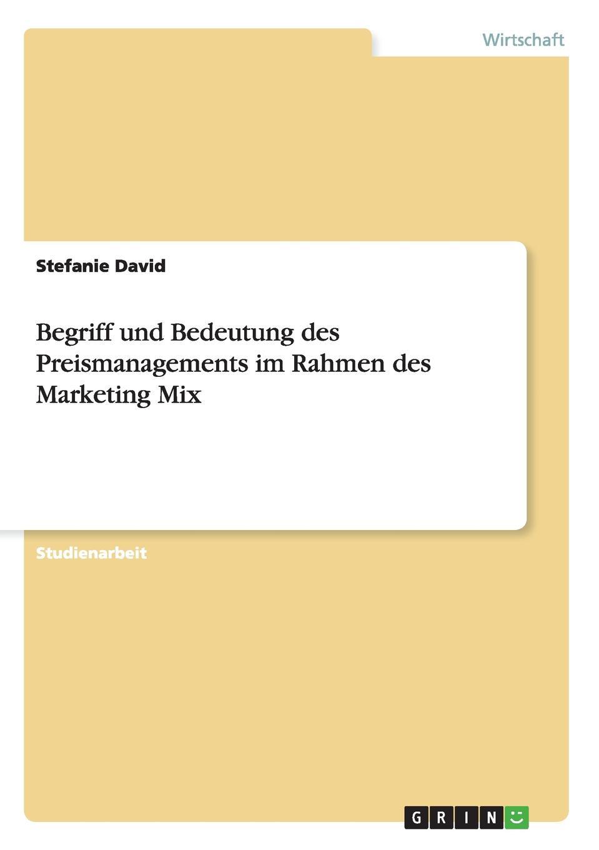 Stefanie David Begriff und Bedeutung des Preismanagements im Rahmen des Marketing Mix недорого