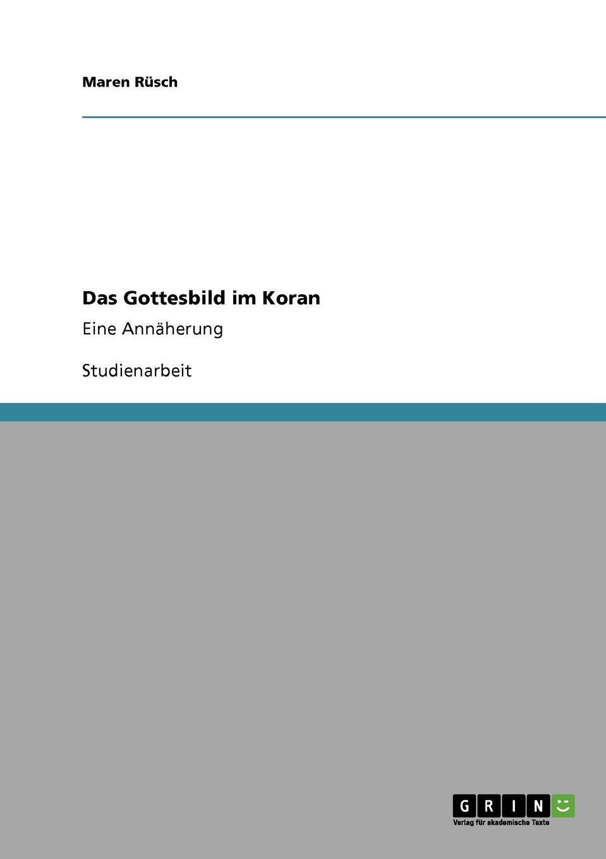 Maren Rüsch Das Gottesbild im Koran alexander schmitt das gottesbild in den gedichten der kriegsgott von albert ehrenstein und gott von karl otten