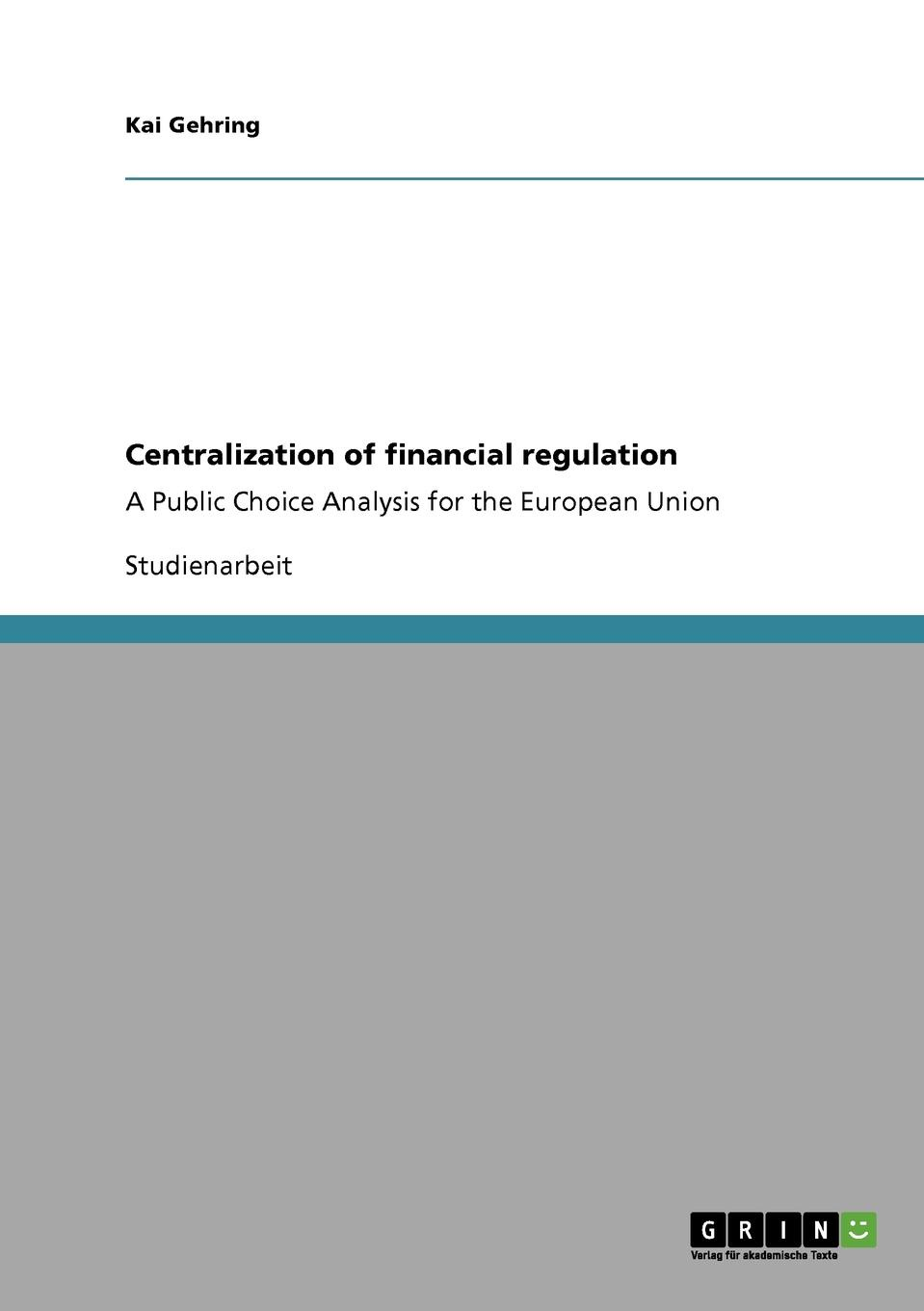 Kai Gehring Centralization of financial regulation the future of financial regulation
