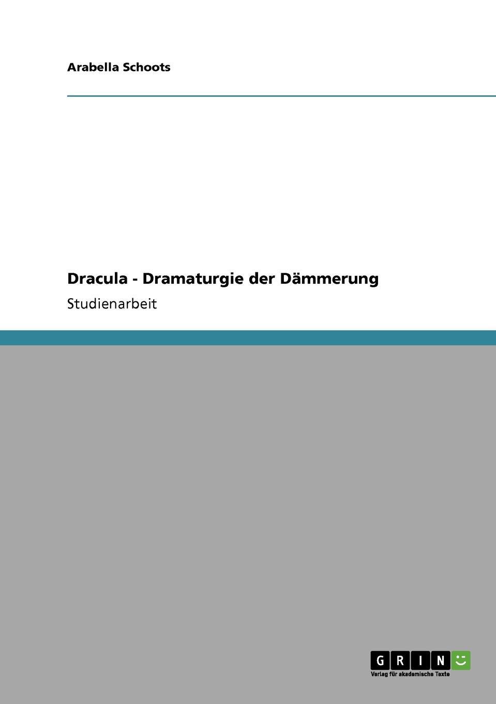 Arabella Schoots Dracula - Dramaturgie Der Dammerung