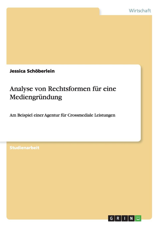 Analyse von Rechtsformen fur eine Mediengrundung Studienarbeit aus dem Jahr 2011 im Fachbereich BWL...