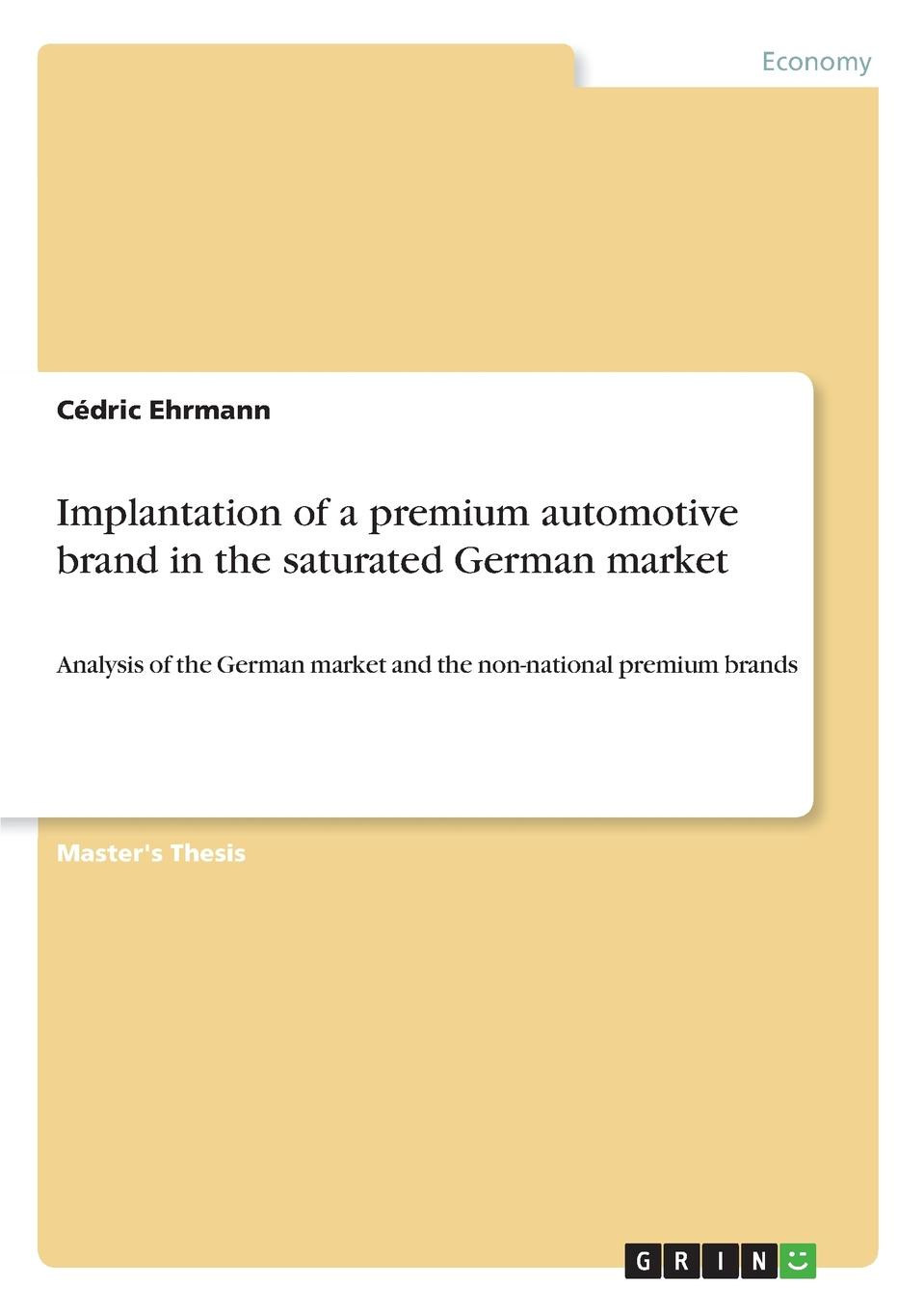 Cédric Ehrmann Implantation of a premium automotive brand in the saturated German market halil kiymaz market microstructure in emerging and developed markets price discovery information flows and transaction costs