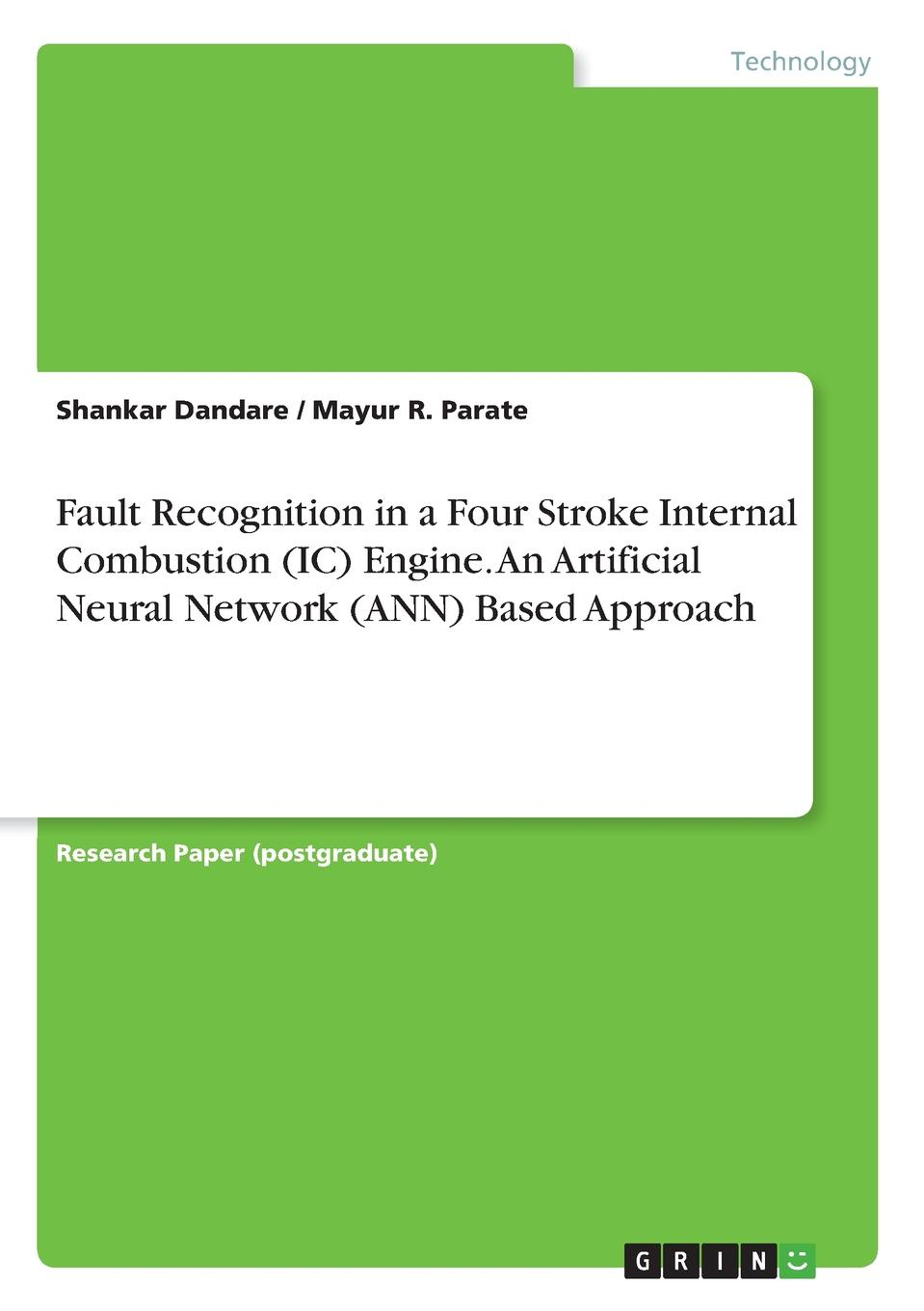 Shankar Dandare, Mayur R. Parate Fault Recognition in a Four Stroke Internal Combustion (IC) Engine. An Artificial Neural Network (ANN) Based Approach stator line faults diagnosis of vsi fed im drive using fuzzylogic