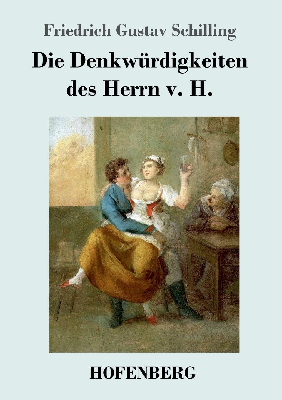 Friedrich Gustav Schilling Die Denkwurdigkeiten des Herrn v. H. friedrich schilling die krankheiten der speiserohre classic reprint