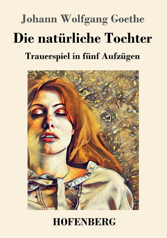 Johann Wolfgang Goethe Die naturliche Tochter karl may waldröschen i die tochter des granden