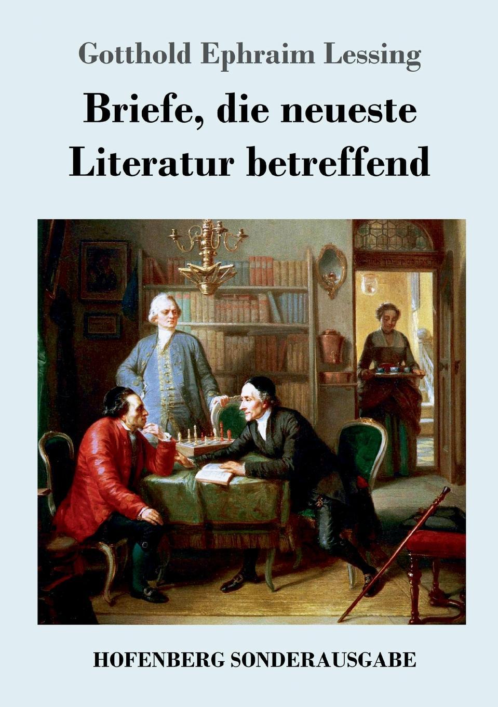 Gotthold Ephraim Lessing Briefe, die neueste Literatur betreffend недорого