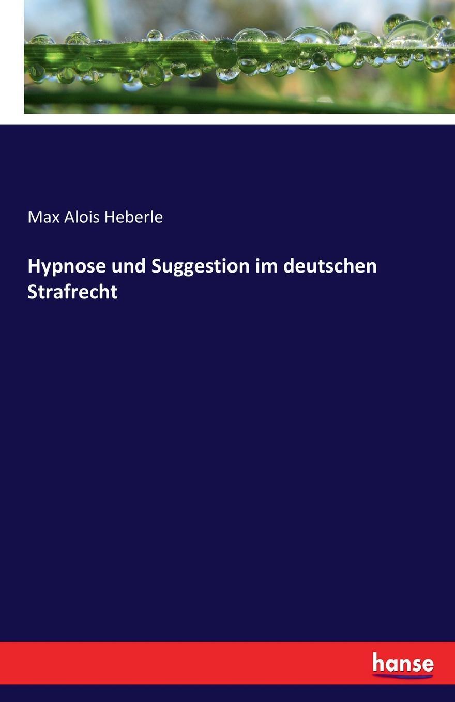 Max Alois Heberle Hypnose und Suggestion im deutschen Strafrecht leopold löwenfeld der hypnotismus handbuch der lehre von der hypnose und der suggestion