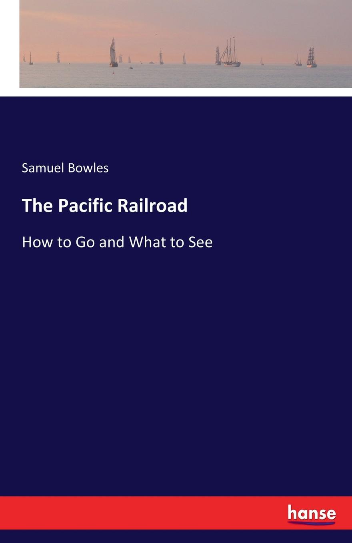 Samuel Bowles The Pacific Railroad