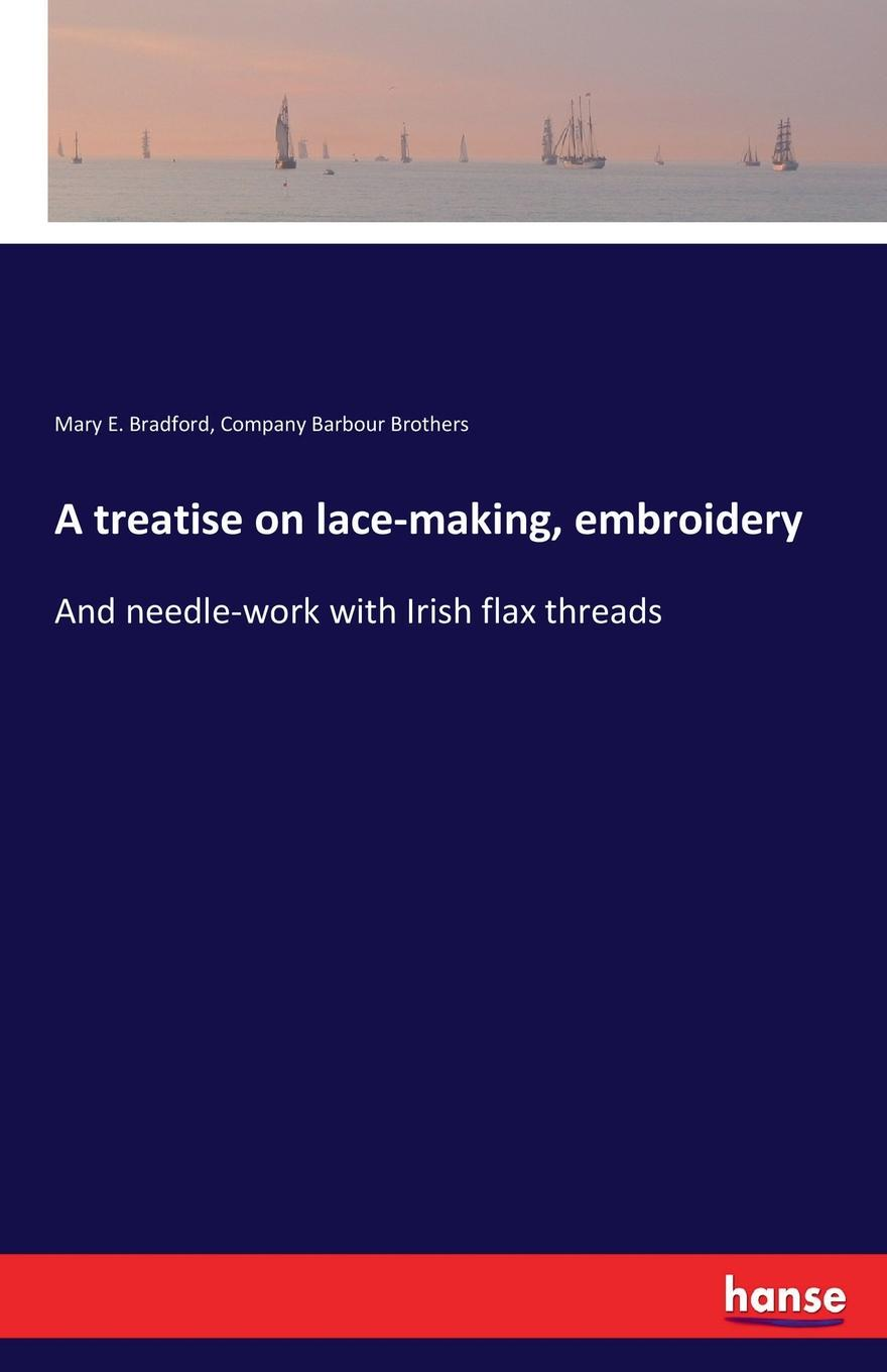 Mary E. Bradford, Company Barbour Brothers A treatise on lace-making, embroidery