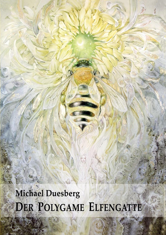 Michael Duesberg DER POLYGAME ELFENGATTE