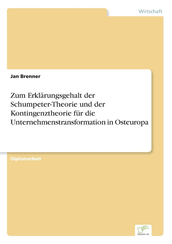 Zum Erklarungsgehalt der Schumpeter-Theorie und der Kontingenztheorie fur die Unternehmenstransformation in Osteuropa
