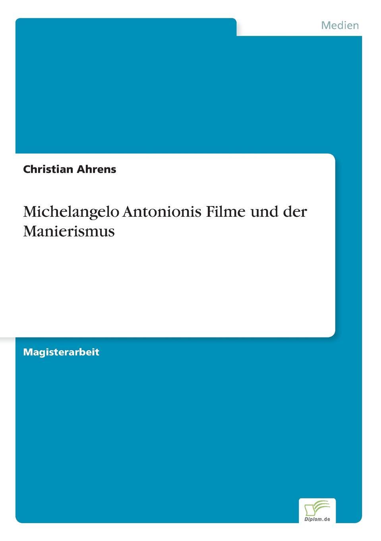 Christian Ahrens Michelangelo Antonionis Filme und der Manierismus