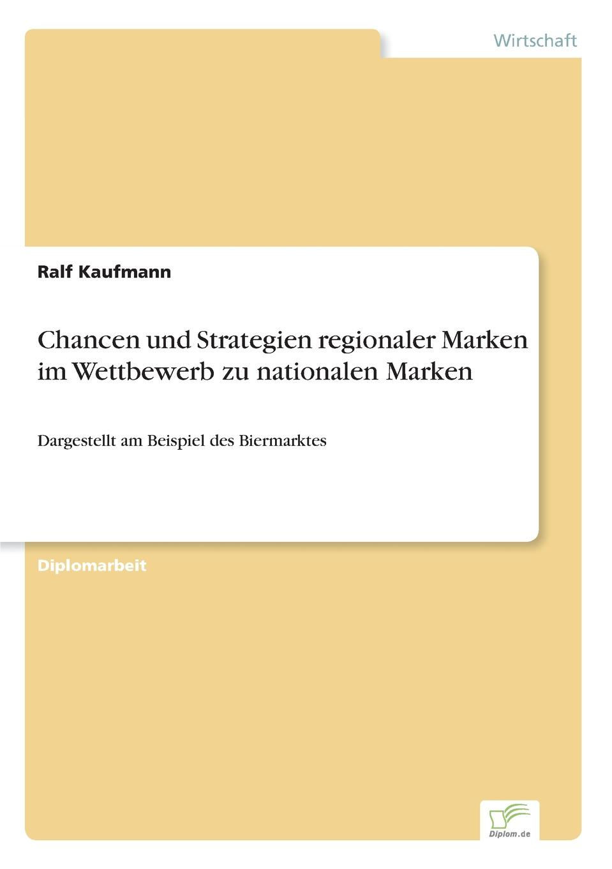 Ralf Kaufmann Chancen und Strategien regionaler Marken im Wettbewerb zu nationalen Marken xue bai bus gegen bahn wandel und entwicklung von konzepten strategien und perspektiven in veranderten wettbewerbssituationen