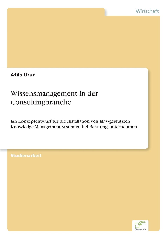 Wissensmanagement in der Consultingbranche Inhaltsangabe:Einleitung:Auf dem Internationalen Markt zeichnet sich...