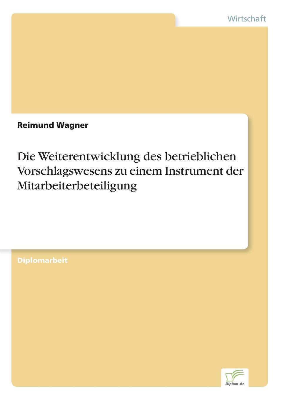 Die Weiterentwicklung des betrieblichen Vorschlagswesens zu einem Instrument der Mitarbeiterbeteiligung Inhaltsangabe:Einleitung:Innovationsbereitschaft und eine...