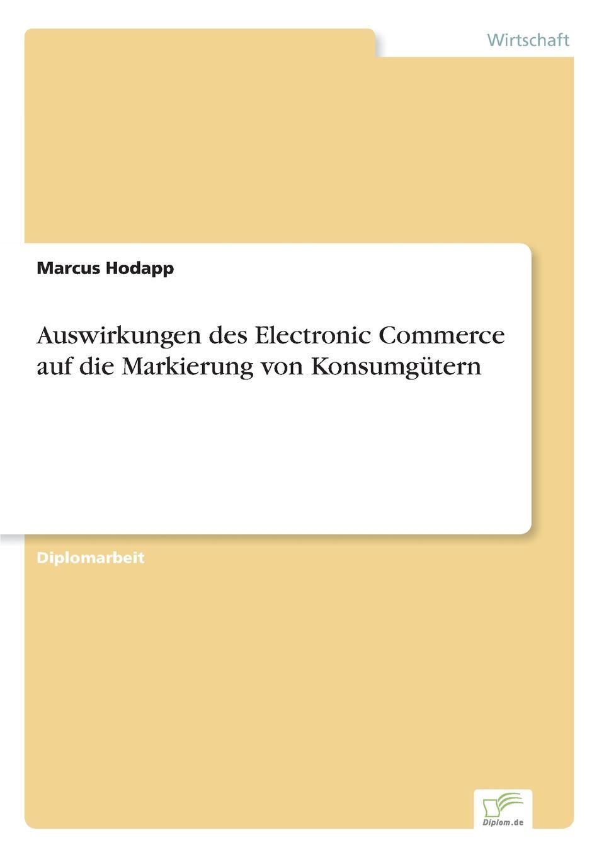 цена Marcus Hodapp Auswirkungen des Electronic Commerce auf die Markierung von Konsumgutern онлайн в 2017 году