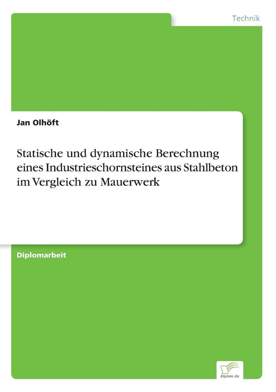 Jan Olhöft Statische und dynamische Berechnung eines Industrieschornsteines aus Stahlbeton im Vergleich zu Mauerwerk env