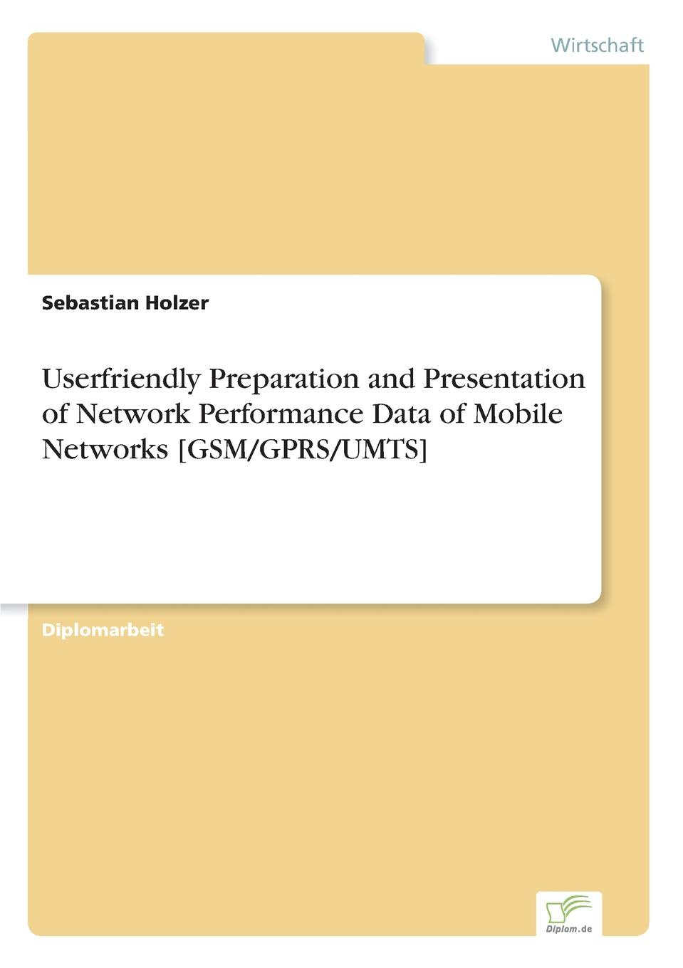 Sebastian Holzer Userfriendly Preparation and Presentation of Network Performance Data of Mobile Networks .GSM/GPRS/UMTS. feuillet mathieu network performance analysis