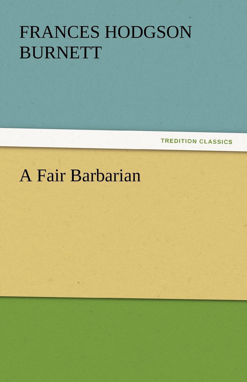 Frances Hodgson Burnett A Fair Barbarian