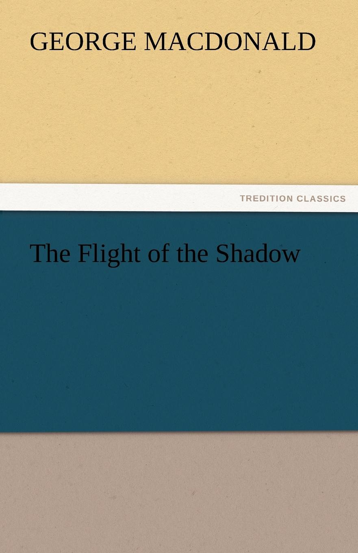 лучшая цена MacDonald George The Flight of the Shadow