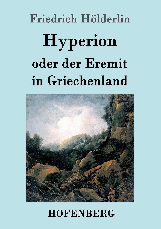 Friedrich Hölderlin Hyperion oder der Eremit in Griechenland j keats hyperion mit einleitung hrsg von johannes hoops
