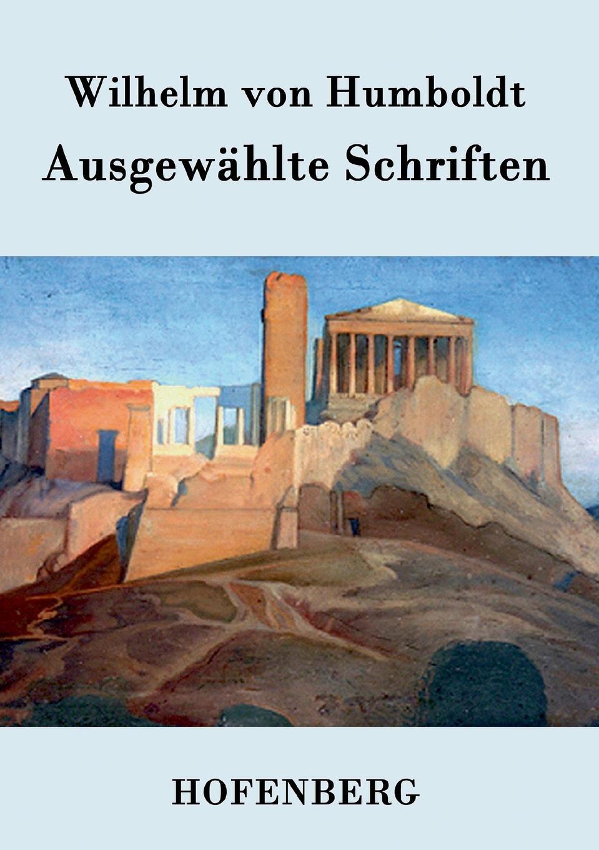 Wilhelm von Humboldts Ausgewahlte Schriften annette wallbruch das sprachverstandnis karl ferdinand beckers im vergleich zu wilhelm von humboldt