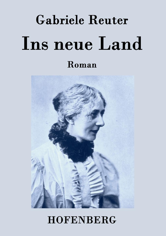 Gabriele Reuter Ins neue Land gabriele bianchi charles t wooldridge